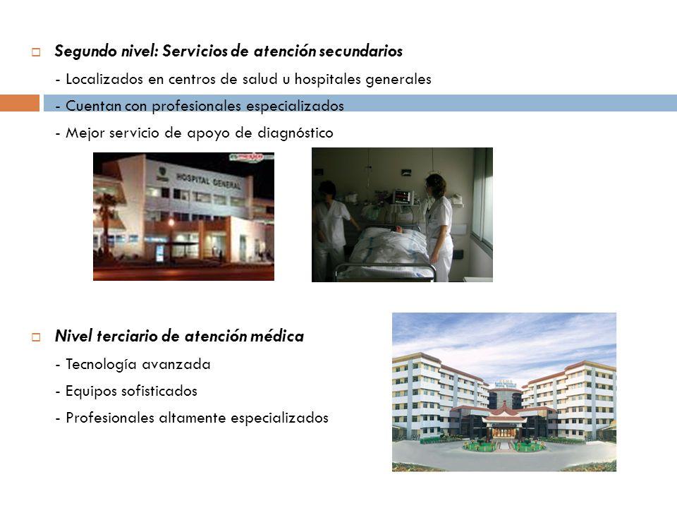 Segundo nivel: Servicios de atención secundarios - Localizados en centros de salud u hospitales generales - Cuentan con profesionales especializados -