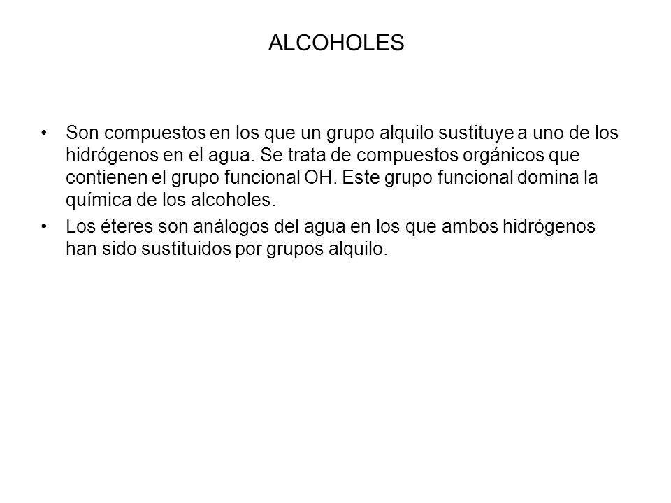 ALCOHOLES Son compuestos en los que un grupo alquilo sustituye a uno de los hidrógenos en el agua. Se trata de compuestos orgánicos que contienen el g