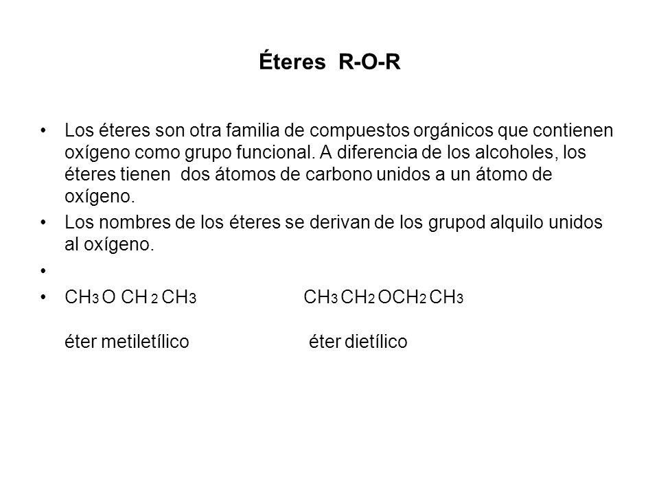 Éteres R-O-R Los éteres son otra familia de compuestos orgánicos que contienen oxígeno como grupo funcional. A diferencia de los alcoholes, los éteres