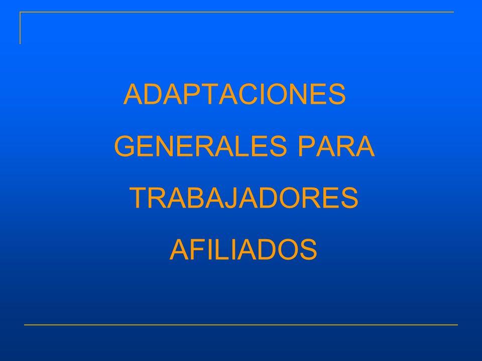 ADAPTACIONES GENERALES PARA TRABAJADORES AFILIADOS