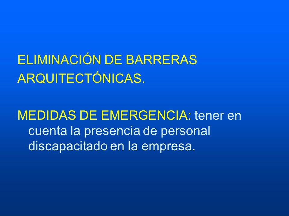 ELIMINACIÓN DE BARRERAS ARQUITECTÓNICAS. MEDIDAS DE EMERGENCIA: tener en cuenta la presencia de personal discapacitado en la empresa.
