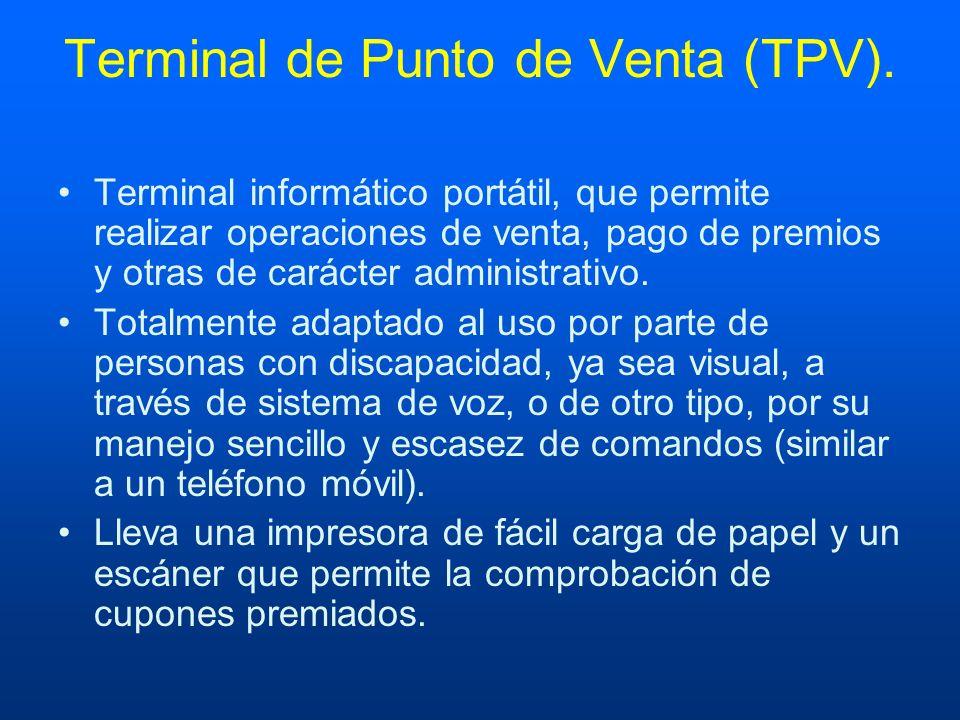 Terminal de Punto de Venta (TPV). Terminal informático portátil, que permite realizar operaciones de venta, pago de premios y otras de carácter admini