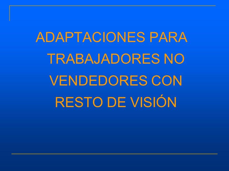 ADAPTACIONES PARA TRABAJADORES NO VENDEDORES CON RESTO DE VISIÓN