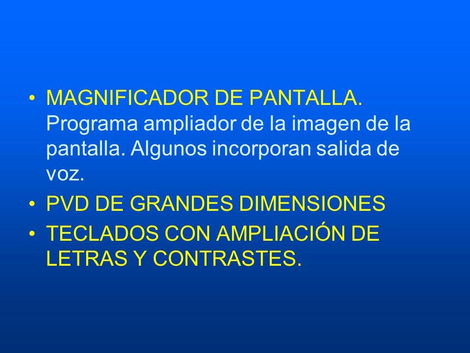 MAGNIFICADOR DE PANTALLA. Programa ampliador de la imagen de la pantalla. Algunos incorporan salida de voz. PVD DE GRANDES DIMENSIONES TECLADOS CON AM