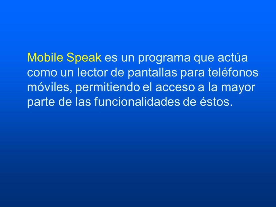 Mobile Speak es un programa que actúa como un lector de pantallas para teléfonos móviles, permitiendo el acceso a la mayor parte de las funcionalidade