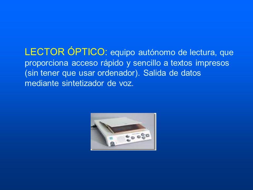 LECTOR ÓPTICO: equipo autónomo de lectura, que proporciona acceso rápido y sencillo a textos impresos (sin tener que usar ordenador). Salida de datos