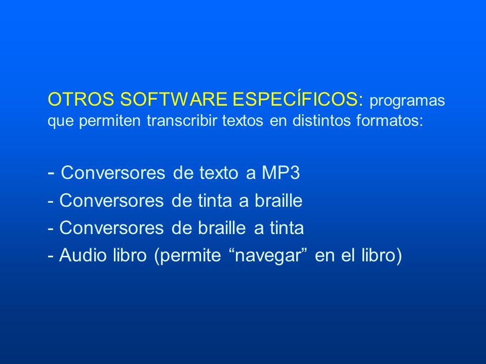 OTROS SOFTWARE ESPECÍFICOS: programas que permiten transcribir textos en distintos formatos: - Conversores de texto a MP3 - Conversores de tinta a bra
