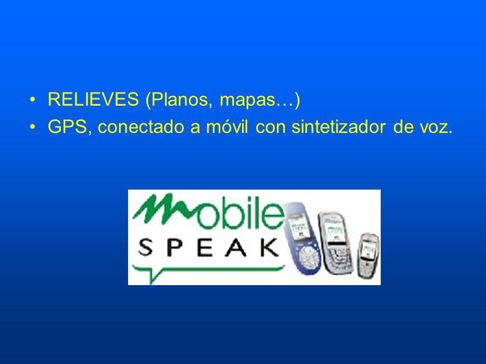 RELIEVES (Planos, mapas…) GPS, conectado a móvil con sintetizador de voz.