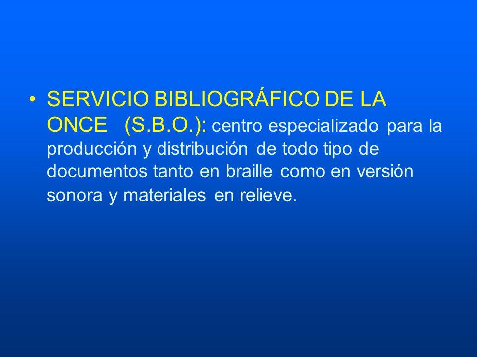 SERVICIO BIBLIOGRÁFICO DE LA ONCE(S.B.O.): centro especializado para la producción y distribución de todo tipo de documentos tanto en braille como en