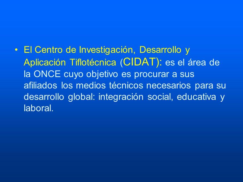 El Centro de Investigación, Desarrollo y Aplicación Tiflotécnica ( CIDAT): es el área de la ONCE cuyo objetivo es procurar a sus afiliados los medios