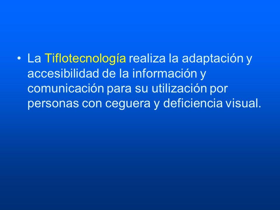 La Tiflotecnología realiza la adaptación y accesibilidad de la información y comunicación para su utilización por personas con ceguera y deficiencia v