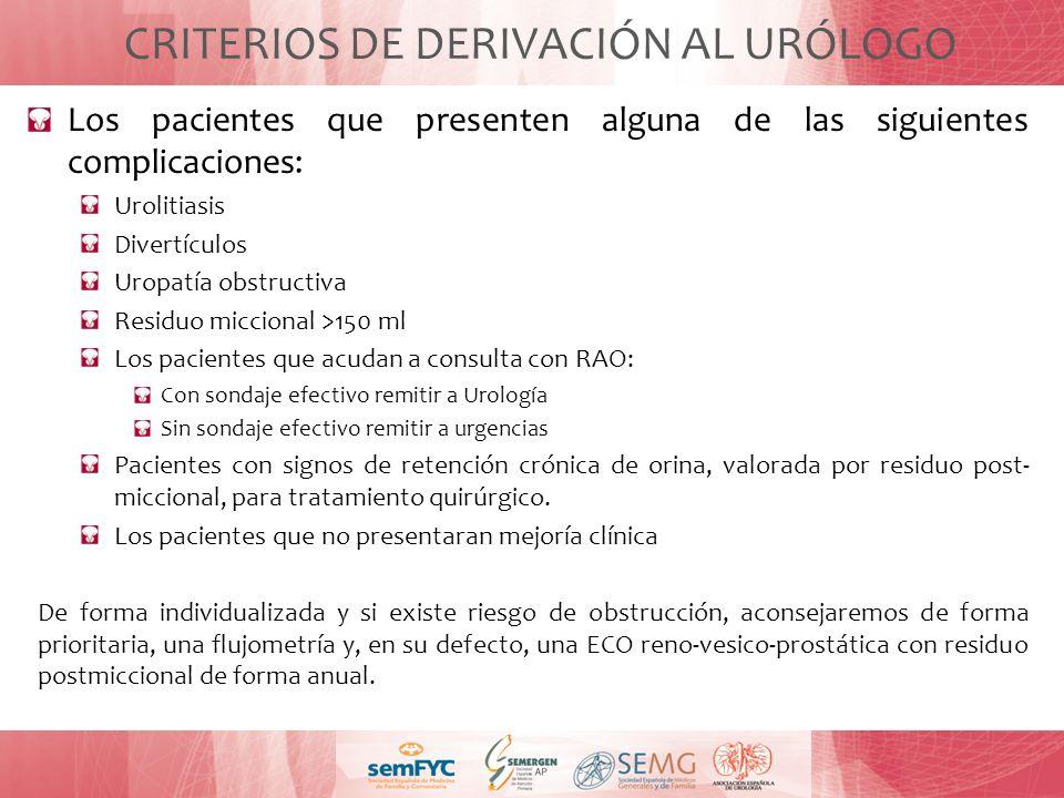 CRITERIOS DE DERIVACIÓN AL URÓLOGO Los pacientes que presenten alguna de las siguientes complicaciones: Urolitiasis Divertículos Uropatía obstructiva