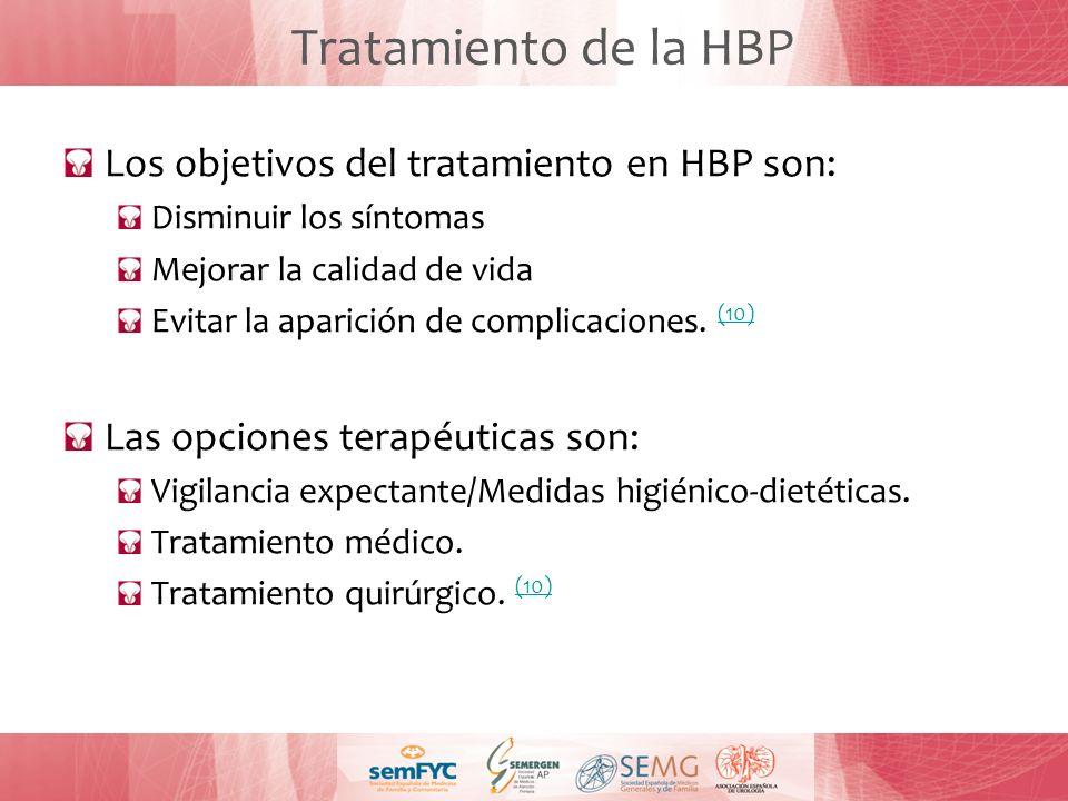 Tratamiento de la HBP Los objetivos del tratamiento en HBP son: Disminuir los síntomas Mejorar la calidad de vida Evitar la aparición de complicacione