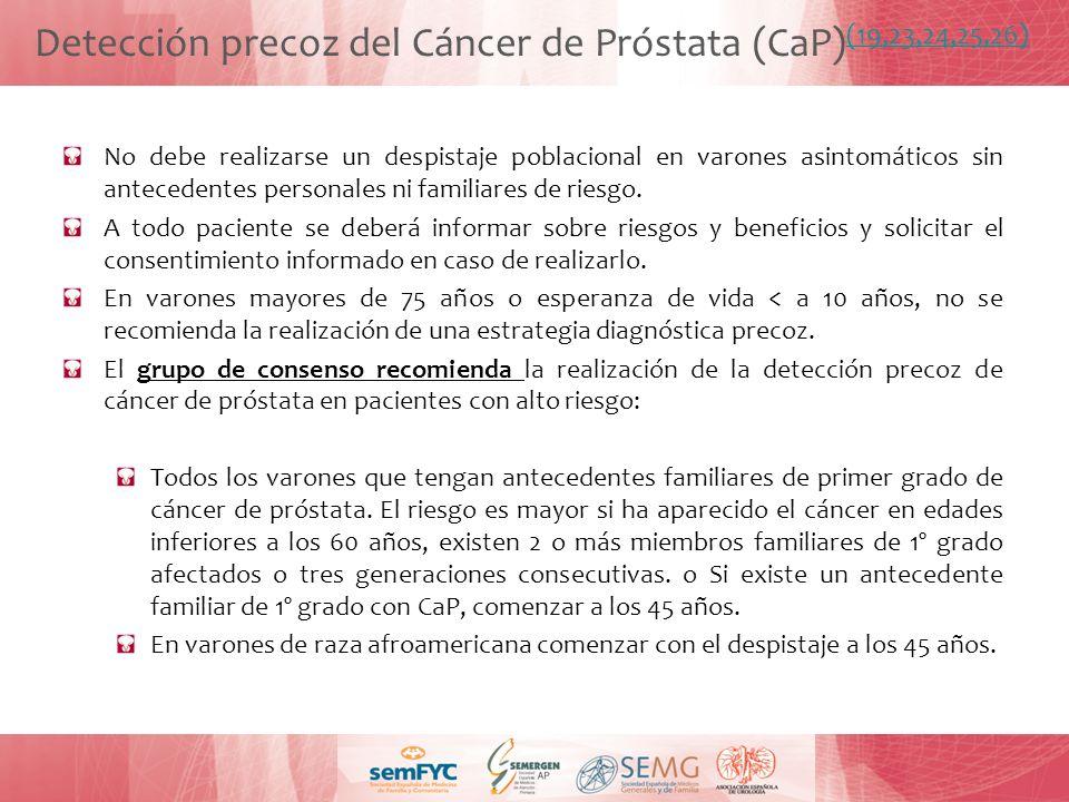 Detección precoz del Cáncer de Próstata (CaP) (19,23,24,25,26) (19,23,24,25,26) No debe realizarse un despistaje poblacional en varones asintomáticos