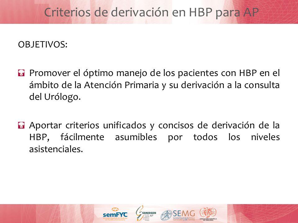 Criterios de derivación en HBP para AP OBJETIVOS: Promover el óptimo manejo de los pacientes con HBP en el ámbito de la Atención Primaria y su derivac