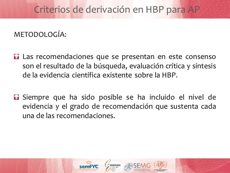 Criterios de derivación en HBP para AP METODOLOGÍA: Las recomendaciones que se presentan en este consenso son el resultado de la búsqueda, evaluación