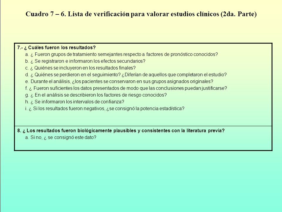Cuadro 7 – 6. Lista de verificación para valorar estudios clínicos (2da. Parte) 7.- ¿ Cuáles fueron los resultados? a. ¿ Fueron grupos de tratamiento