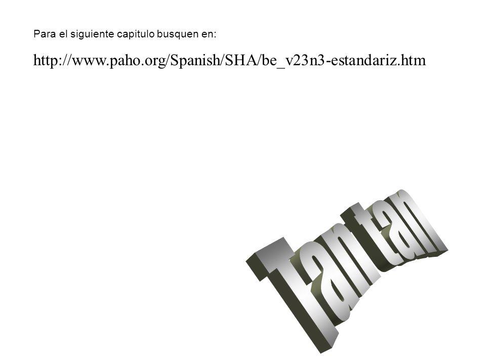 Para el siguiente capitulo busquen en: http://www.paho.org/Spanish/SHA/be_v23n3-estandariz.htm