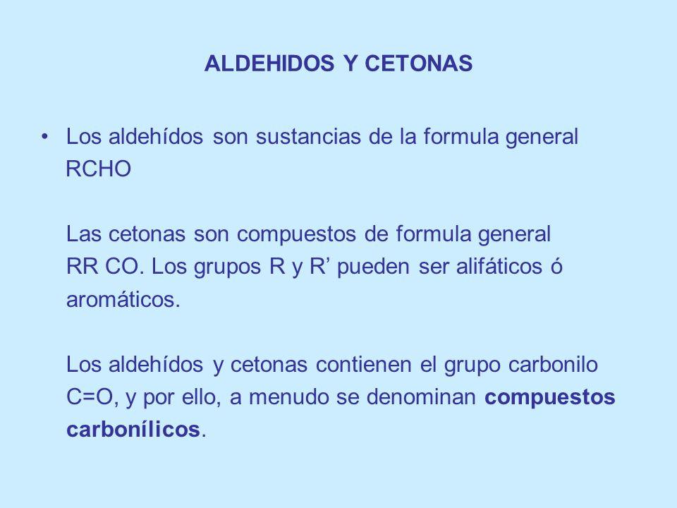 ALDEHIDOS Y CETONAS Los aldehídos son sustancias de la formula general RCHO Las cetonas son compuestos de formula general RR CO. Los grupos R y R pued