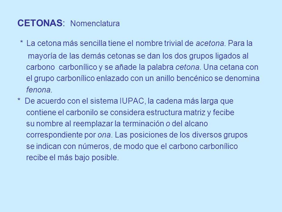 CETONAS: Nomenclatura * La cetona más sencilla tiene el nombre trivial de acetona. Para la mayoría de las demás cetonas se dan los dos grupos ligados