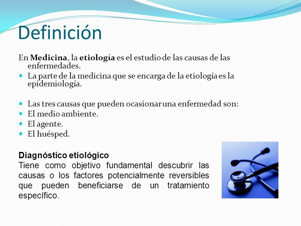 Definición En Medicina, la etiología es el estudio de las causas de las enfermedades. La parte de la medicina que se encarga de la etiología es la epi
