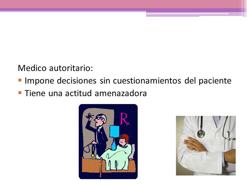Medico autoritario: Impone decisiones sin cuestionamientos del paciente Tiene una actitud amenazadora