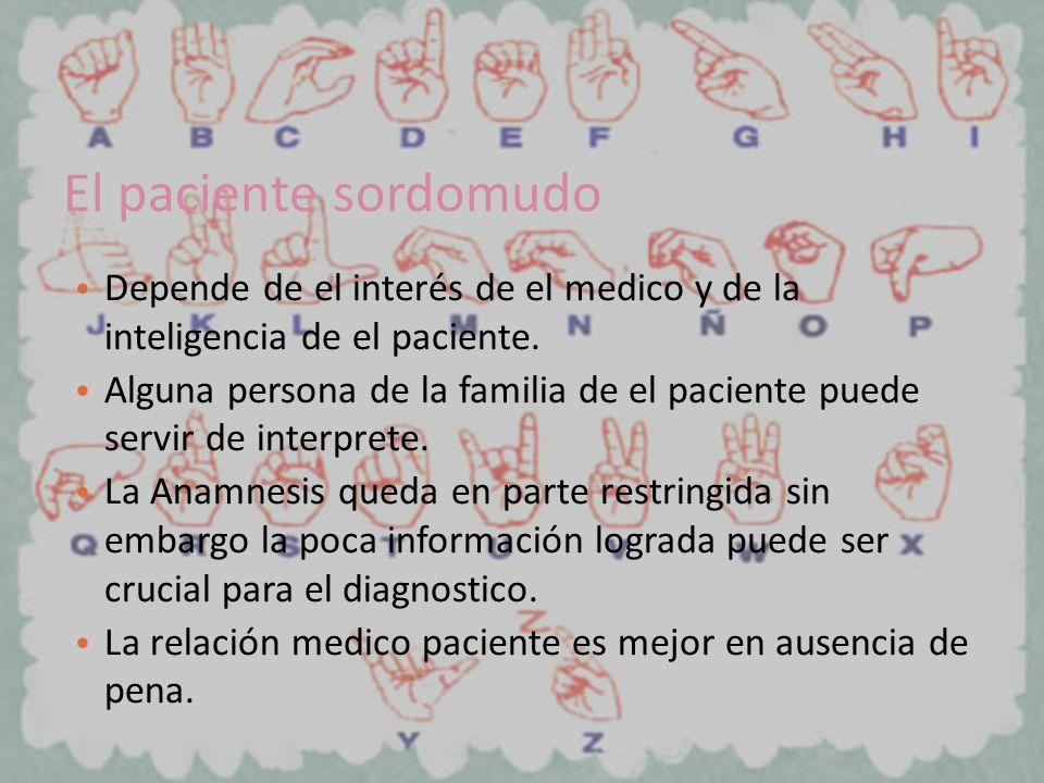 El paciente sordomudo Depende de el interés de el medico y de la inteligencia de el paciente. Alguna persona de la familia de el paciente puede servir