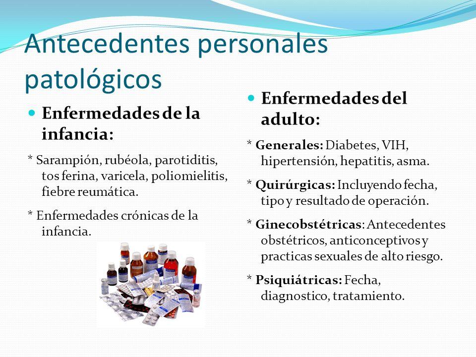 Antecedentes personales patológicos Enfermedades de la infancia: * Sarampión, rubéola, parotiditis, tos ferina, varicela, poliomielitis, fiebre reumát