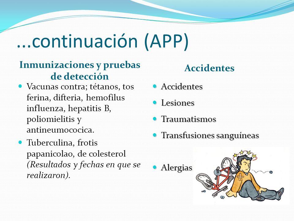 ...continuación (APP) Inmunizaciones y pruebas de detección Vacunas contra; tétanos, tos ferina, difteria, hemofilus influenza, hepatitis B, poliomiel