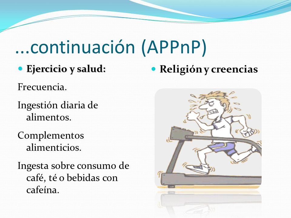 ...continuación (APPnP) Ejercicio y salud: Ejercicio y salud: Frecuencia. Ingestión diaria de alimentos. Complementos alimenticios. Ingesta sobre cons