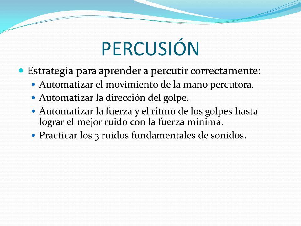 PERCUSIÓN Estrategia para aprender a percutir correctamente: Automatizar el movimiento de la mano percutora. Automatizar la dirección del golpe. Autom