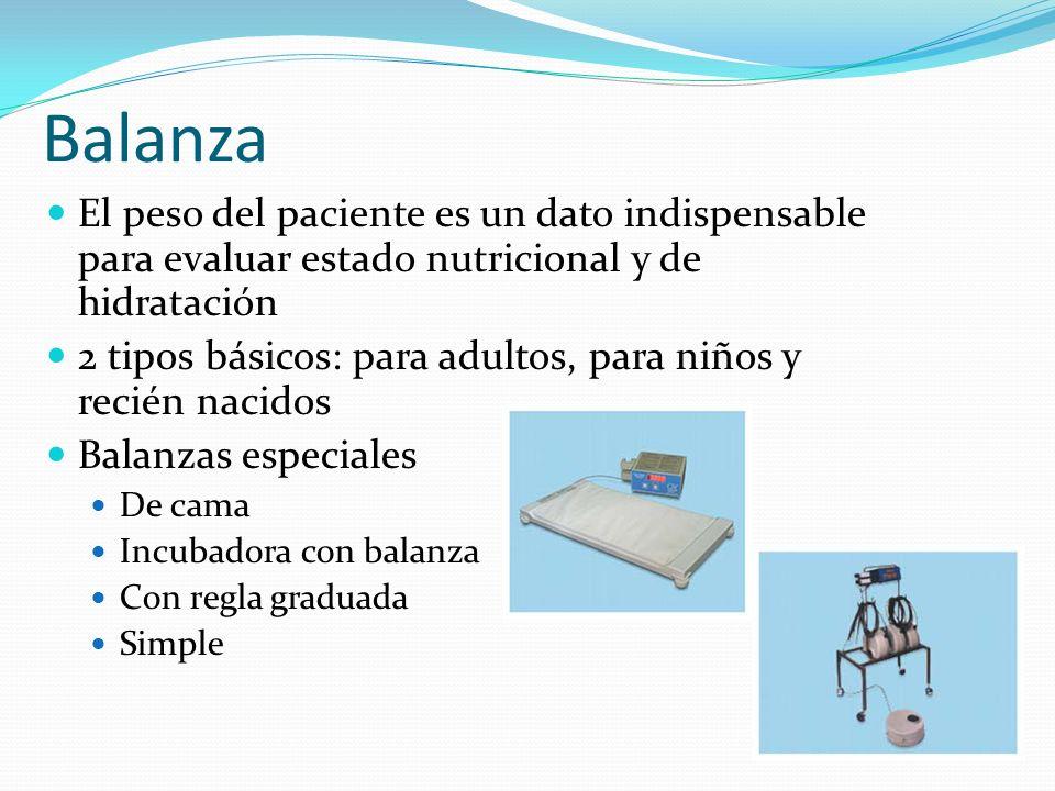 Balanza El peso del paciente es un dato indispensable para evaluar estado nutricional y de hidratación 2 tipos básicos: para adultos, para niños y rec