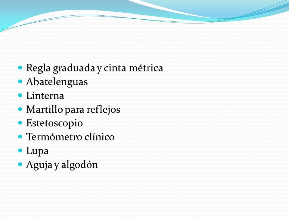 Regla graduada y cinta métrica Abatelenguas Linterna Martillo para reflejos Estetoscopio Termómetro clínico Lupa Aguja y algodón