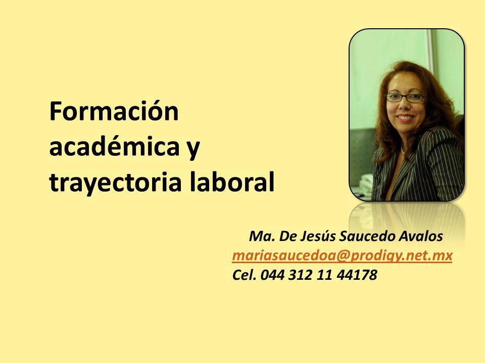 Ma.De Jesús Saucedo Avalos mariasaucedoa@prodigy.net.mx Cel.