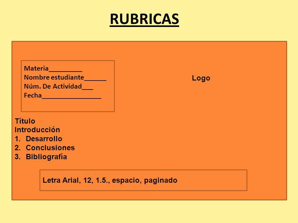 RUBRICAS Título Introducción 1.Desarrollo 2.Conclusiones 3.Bibliografía Materia_________ Nombre estudiante______ Núm. De Actividad___ Fecha___________