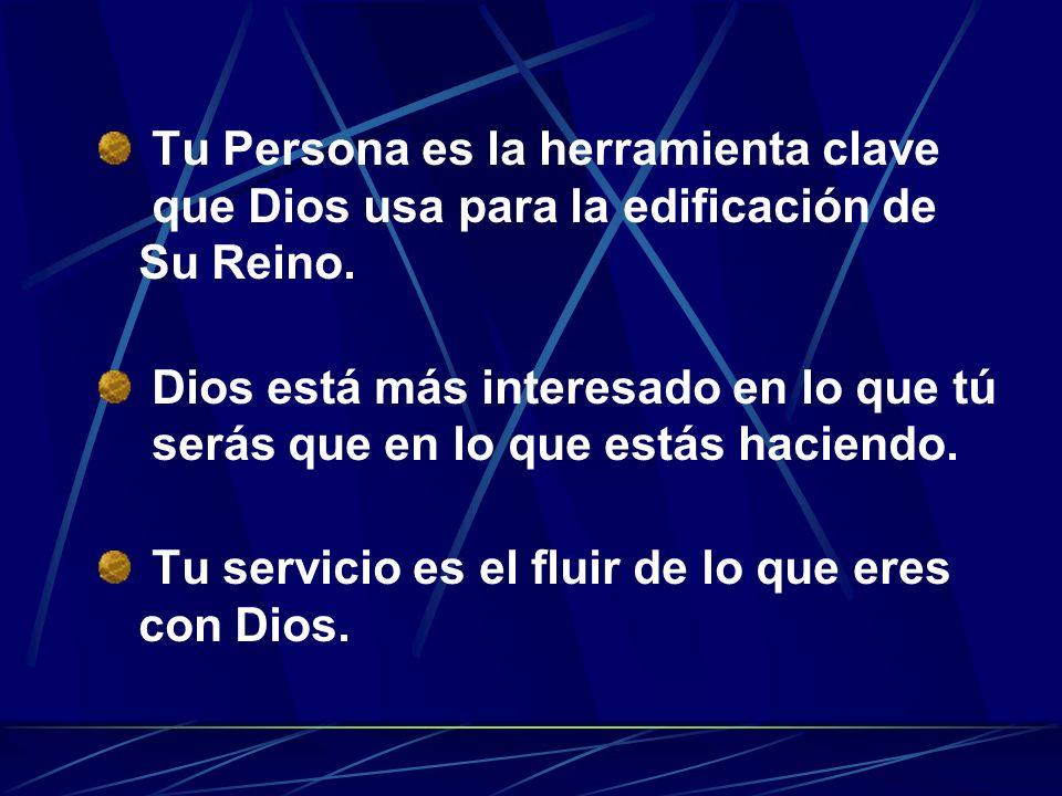 Tu Persona es la herramienta clave que Dios usa para la edificación de Su Reino. Dios está más interesado en lo que tú serás que en lo que estás hacie