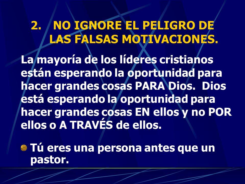 2.NO IGNORE EL PELIGRO DE LAS FALSAS MOTIVACIONES. La mayoría de los líderes cristianos están esperando la oportunidad para hacer grandes cosas PARA D