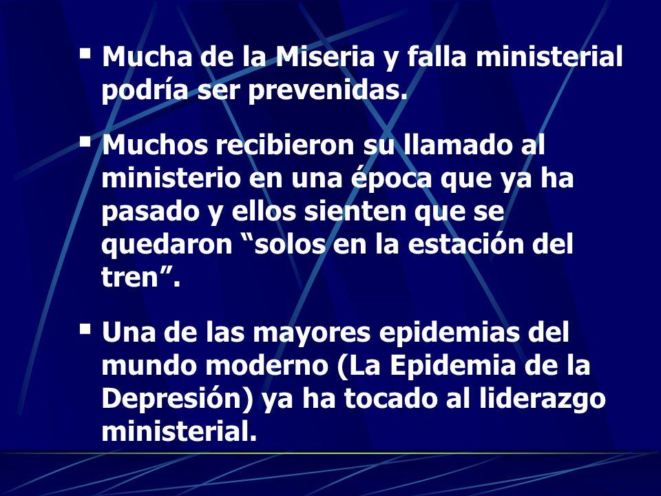 M ucha de la Miseria y falla ministerial podría ser prevenidas. M uchos recibieron su llamado al ministerio en una época que ya ha pasado y ellos sien