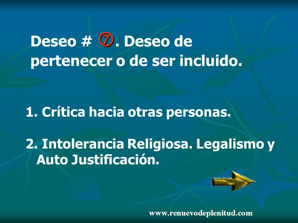 Deseo #. Deseo de pertenecer o de ser incluido. 1. Crítica hacia otras personas. 2. Intolerancia Religiosa. Legalismo y Auto Justificación. www.renuev