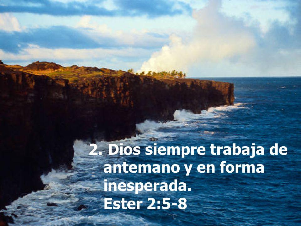 2. Dios siempre trabaja de antemano y en forma inesperada. Ester 2:5-8
