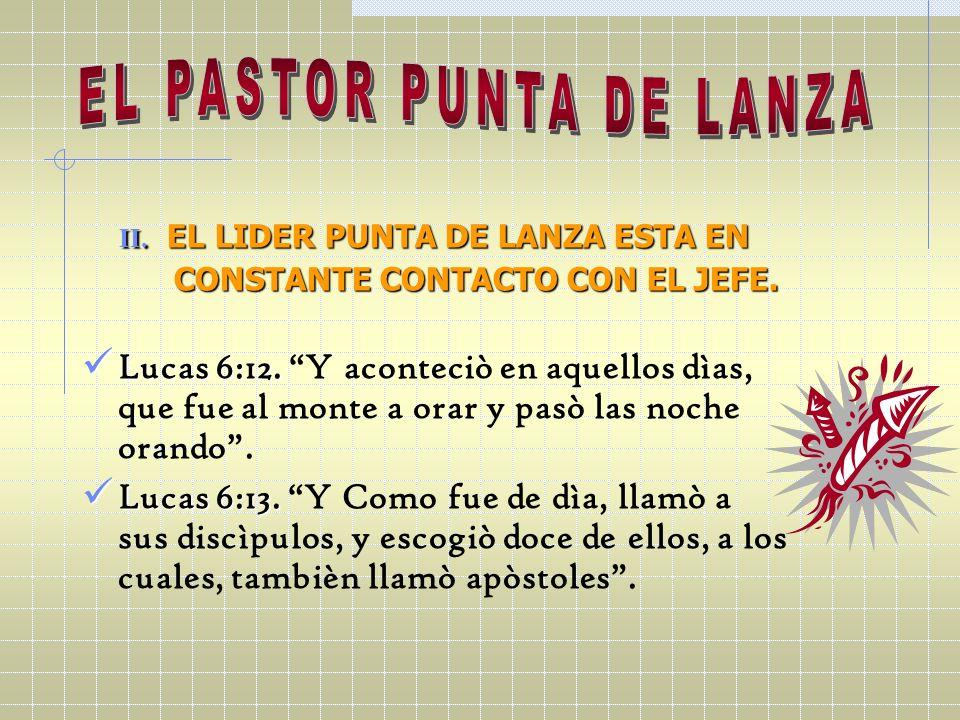 II. EL LIDER PUNTA DE LANZA ESTA EN CONSTANTE CONTACTO CON EL JEFE. CONSTANTE CONTACTO CON EL JEFE. Lucas 6:12. Lucas 6:12. Y aconteciò en aquellos dì