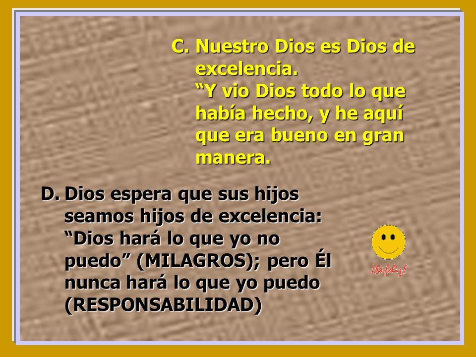 C.Nuestro C.Nuestro Dios es Dios de excelencia. Y vio Dios todo lo que había hecho, y he aquí que era bueno en gran manera. D.Dios D.Dios espera que s