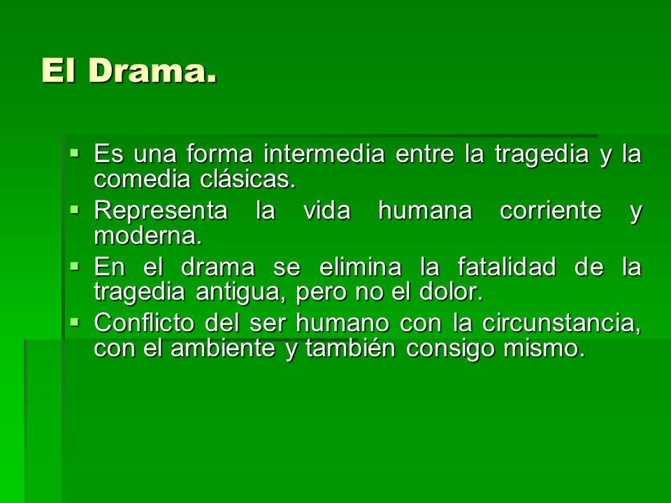 El Drama. Es una forma intermedia entre la tragedia y la comedia clásicas. Es una forma intermedia entre la tragedia y la comedia clásicas. Representa