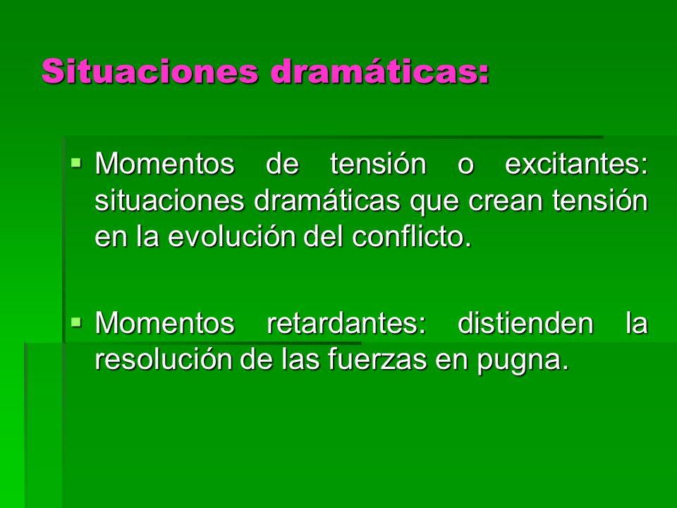 Situaciones dramáticas: Momentos de tensión o excitantes: situaciones dramáticas que crean tensión en la evolución del conflicto. Momentos de tensión