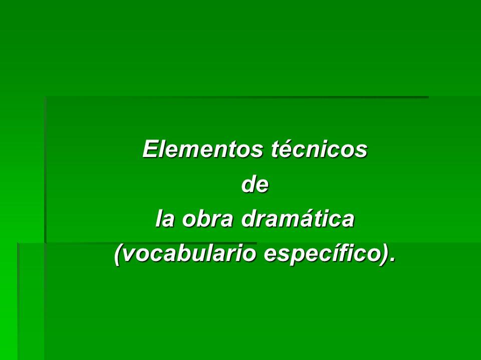 Elementos técnicos de la obra dramática (vocabulario específico).