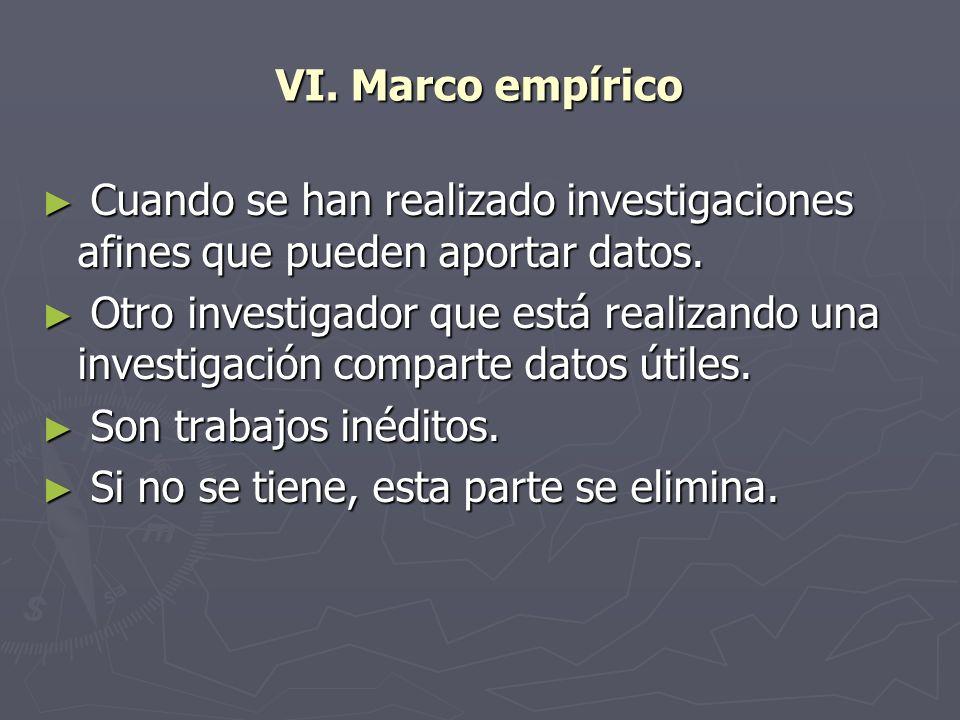 VI. Marco empírico Cuando se han realizado investigaciones afines que pueden aportar datos. Cuando se han realizado investigaciones afines que pueden