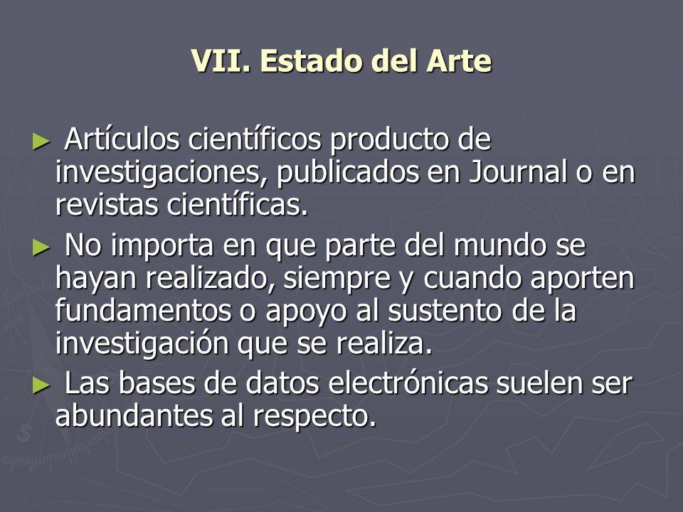 VII. Estado del Arte Artículos científicos producto de investigaciones, publicados en Journal o en revistas científicas. Artículos científicos product