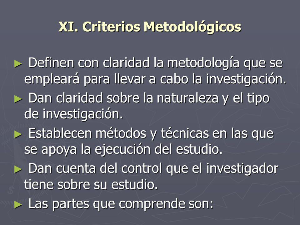 XI. Criterios Metodológicos Definen con claridad la metodología que se empleará para llevar a cabo la investigación. Definen con claridad la metodolog
