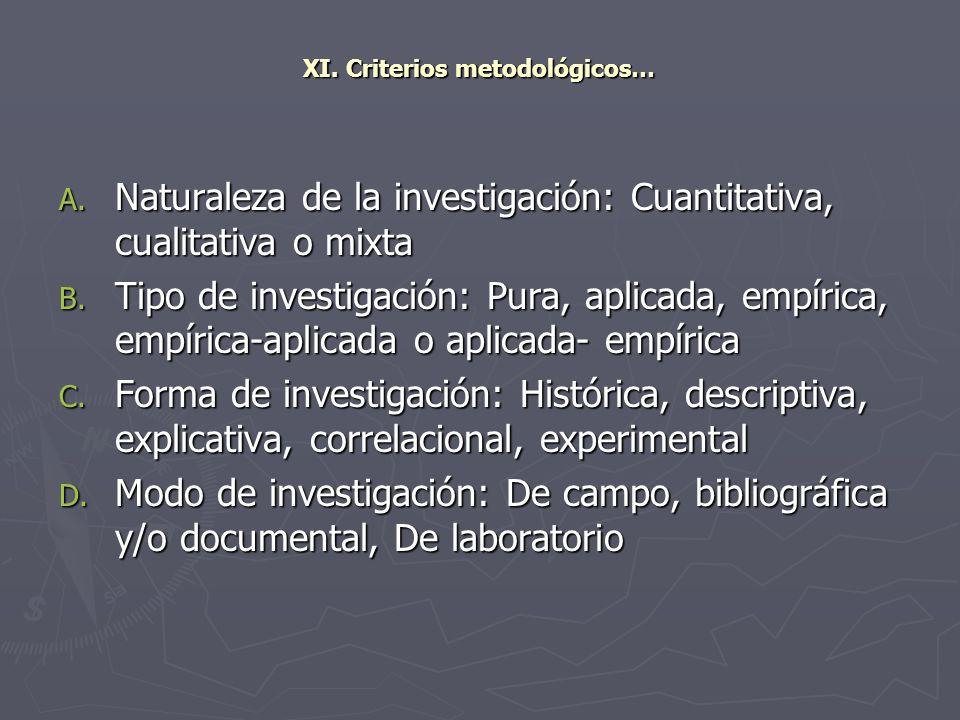 XI. Criterios metodológicos… A. Naturaleza de la investigación: Cuantitativa, cualitativa o mixta B. Tipo de investigación: Pura, aplicada, empírica,