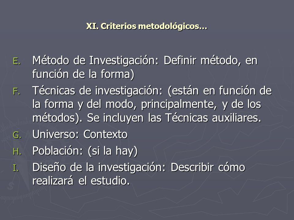 XI. Criterios metodológicos… E. Método de Investigación: Definir método, en función de la forma) F. Técnicas de investigación: (están en función de la